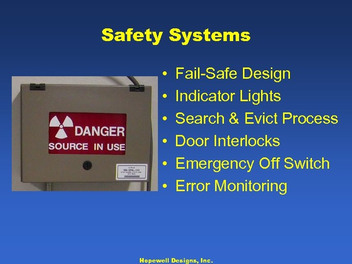 Safety Systems • • • Fail-Safe Design Indicator Lights Search & Evict Process Door
