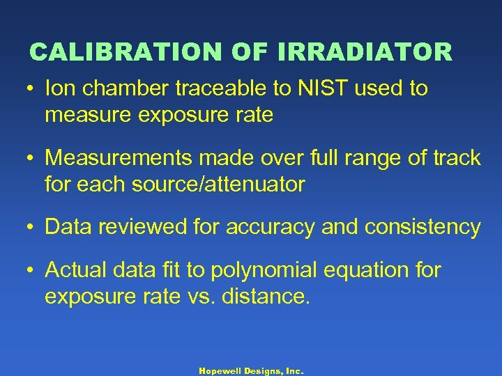 CALIBRATION OF IRRADIATOR • Ion chamber traceable to NIST used to measure exposure rate