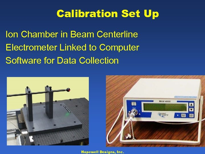 Calibration Set Up Ion Chamber in Beam Centerline Electrometer Linked to Computer Software for