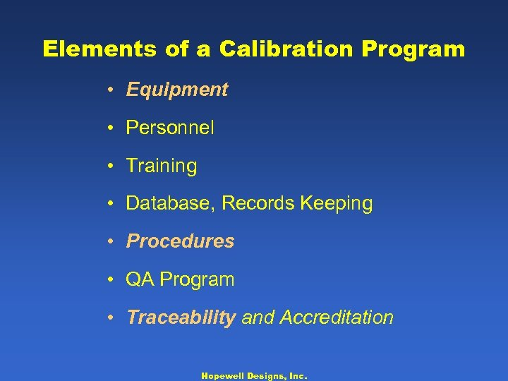 Elements of a Calibration Program • Equipment • Personnel • Training • Database, Records