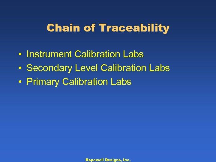 Chain of Traceability • Instrument Calibration Labs • Secondary Level Calibration Labs • Primary