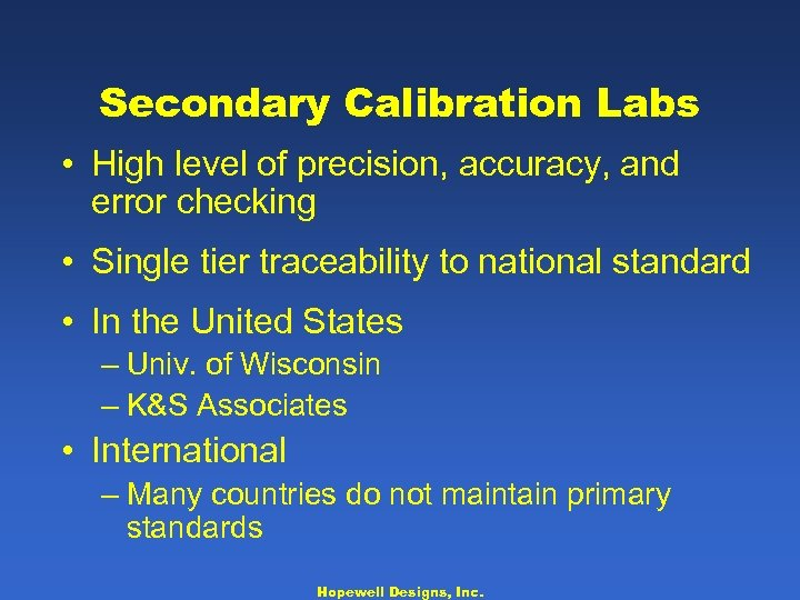 Secondary Calibration Labs • High level of precision, accuracy, and error checking • Single