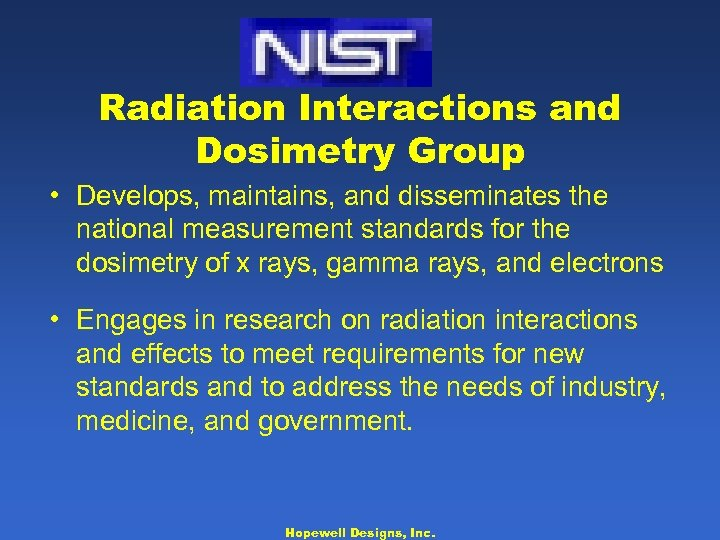 Radiation Interactions and Dosimetry Group • Develops, maintains, and disseminates the national measurement standards