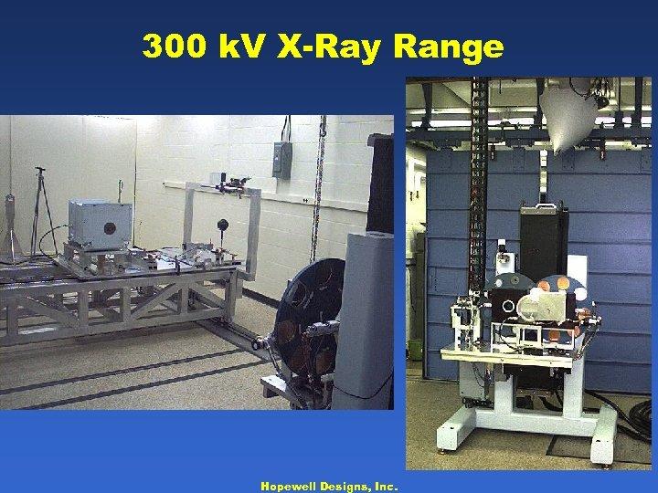 300 k. V X-Ray Range Hopewell Designs, Inc.
