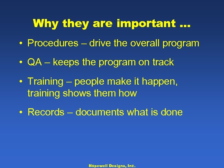 Why they are important … • Procedures – drive the overall program • QA