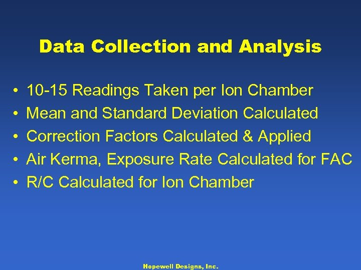 Data Collection and Analysis • • • 10 -15 Readings Taken per Ion Chamber