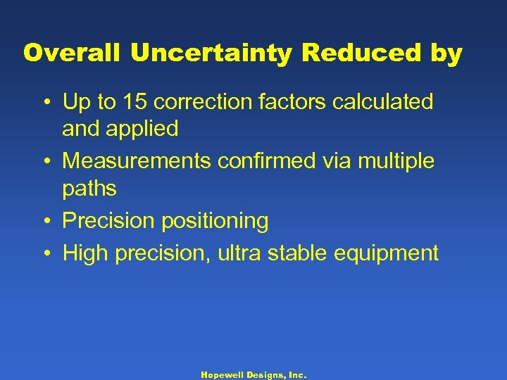 Overall Uncertainty Reduced by • Up to 15 correction factors calculated and applied •