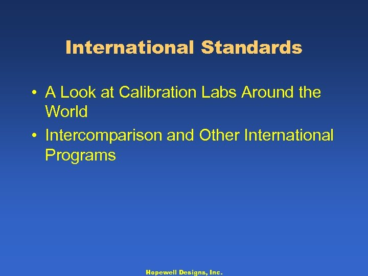 International Standards • A Look at Calibration Labs Around the World • Intercomparison and