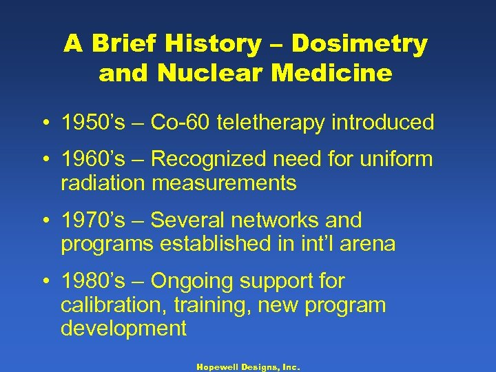A Brief History – Dosimetry and Nuclear Medicine • 1950's – Co-60 teletherapy introduced