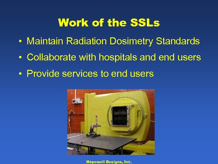Work of the SSLs • Maintain Radiation Dosimetry Standards • Collaborate with hospitals and