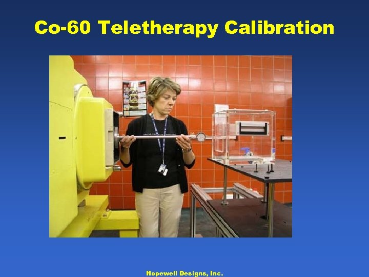 Co-60 Teletherapy Calibration Hopewell Designs, Inc.