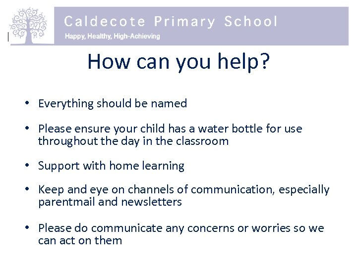 How can you help? • Everything should be named • Please ensure your child