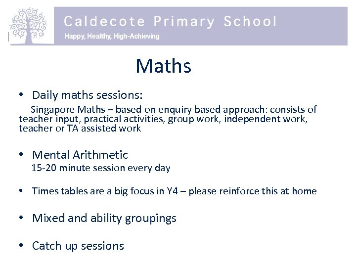 Maths • Daily maths sessions: Singapore Maths – based on enquiry based approach: consists