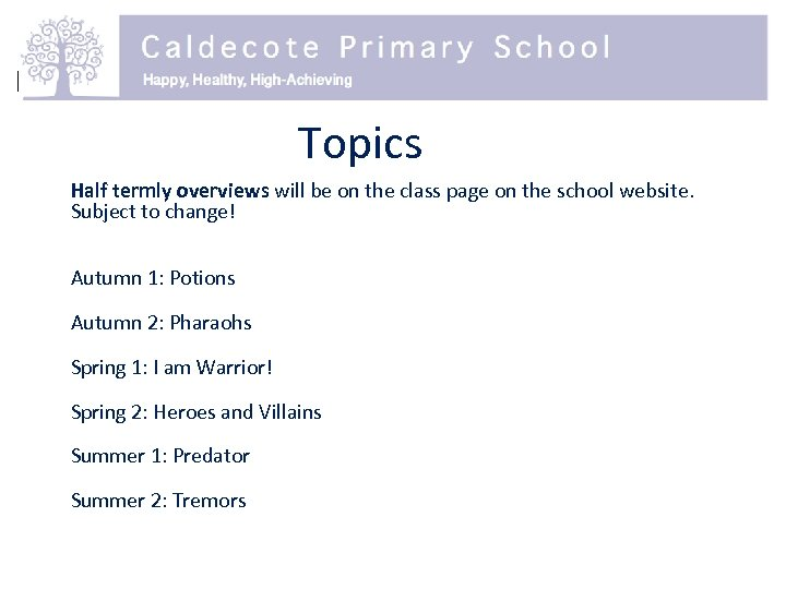Topics Half termly overviews will be on the class page on the school website.