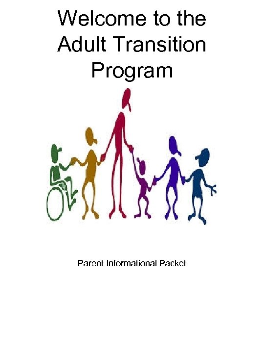 Welcome to the Adult Transition Program Parent Informational Packet
