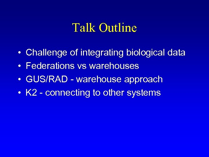 Talk Outline • • Challenge of integrating biological data Federations vs warehouses GUS/RAD -