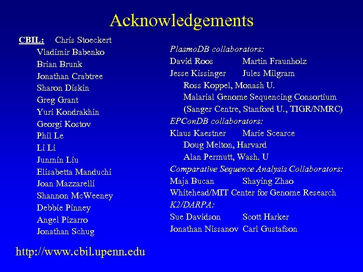 Acknowledgements CBIL: Chris Stoeckert Vladimir Babenko Brian Brunk Jonathan Crabtree Sharon Diskin Greg Grant