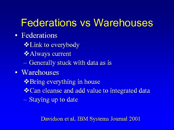 Federations vs Warehouses • Federations v. Link to everybody v. Always current – Generally