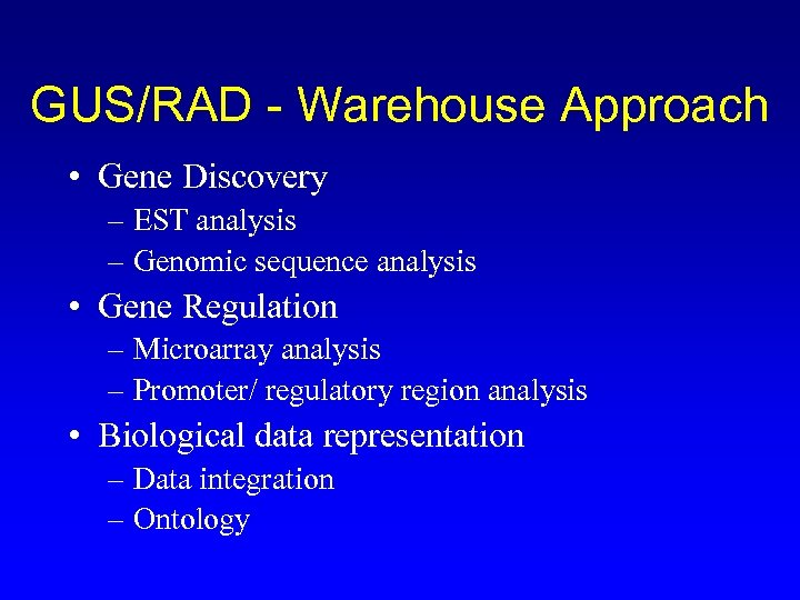 GUS/RAD - Warehouse Approach • Gene Discovery – EST analysis – Genomic sequence analysis