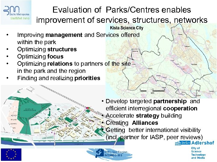 Evaluation of Parks/Centres enables improvement of services, structures, networks • • • Improving management
