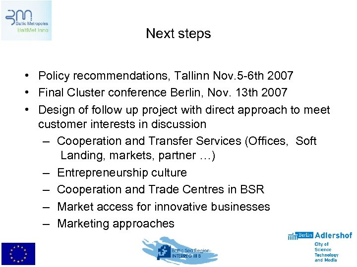 Next steps • Policy recommendations, Tallinn Nov. 5 -6 th 2007 • Final Cluster