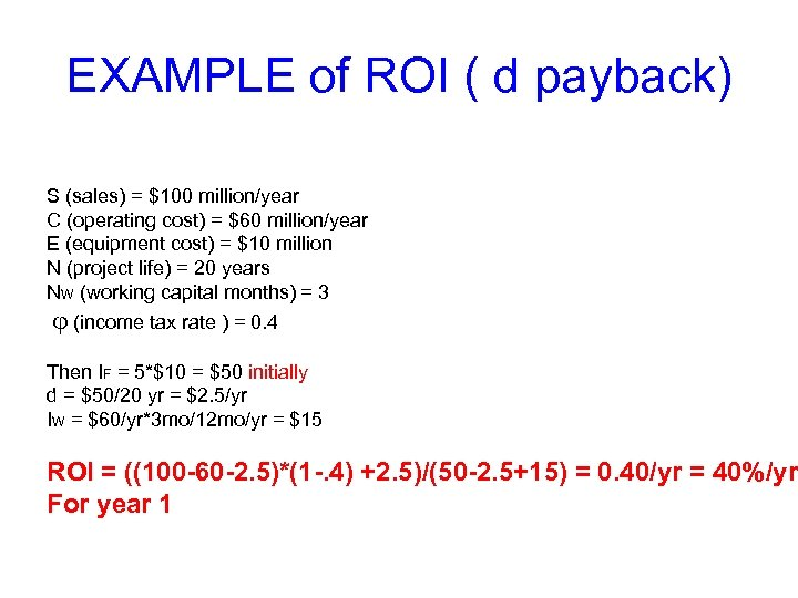 EXAMPLE of ROI ( d payback) S (sales) = $100 million/year C (operating cost)