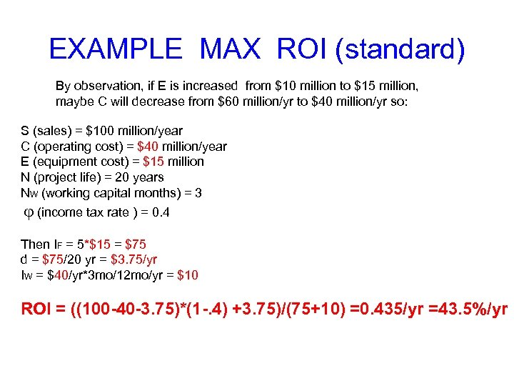 EXAMPLE MAX ROI (standard) By observation, if E is increased from $10 million to