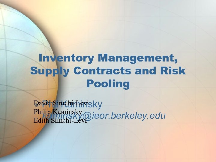 Inventory Management, Supply Contracts and Risk Pooling David Simchi-Levi Phil Kaminsky Philip Kaminsky kaminsky@ieor.