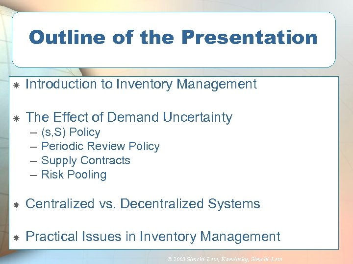 Outline of the Presentation Introduction to Inventory Management The Effect of Demand Uncertainty –