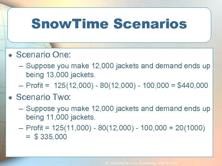 Snow. Time Scenarios Scenario One: – Suppose you make 12, 000 jackets and demand
