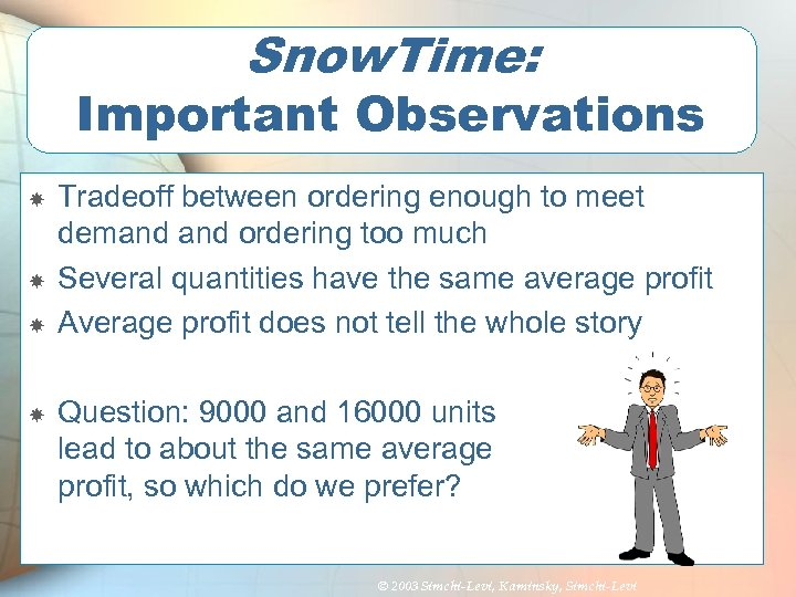 Snow. Time: Important Observations Tradeoff between ordering enough to meet demand ordering too much