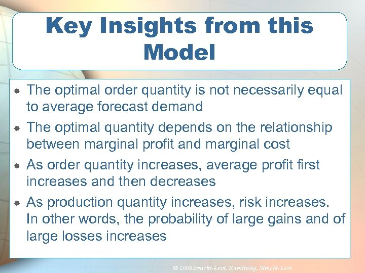 Key Insights from this Model The optimal order quantity is not necessarily equal to