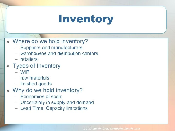 Inventory Where do we hold inventory? – Suppliers and manufacturers – warehouses and distribution