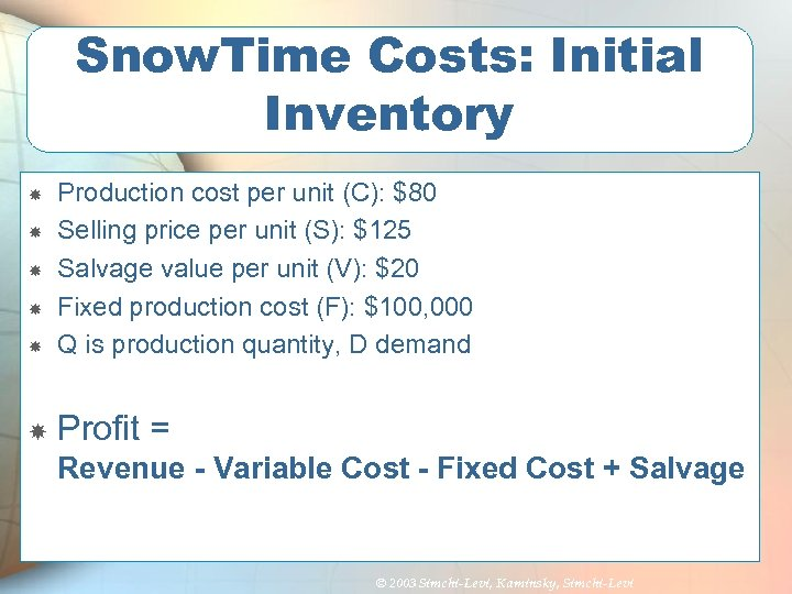 Snow. Time Costs: Initial Inventory Production cost per unit (C): $80 Selling price per