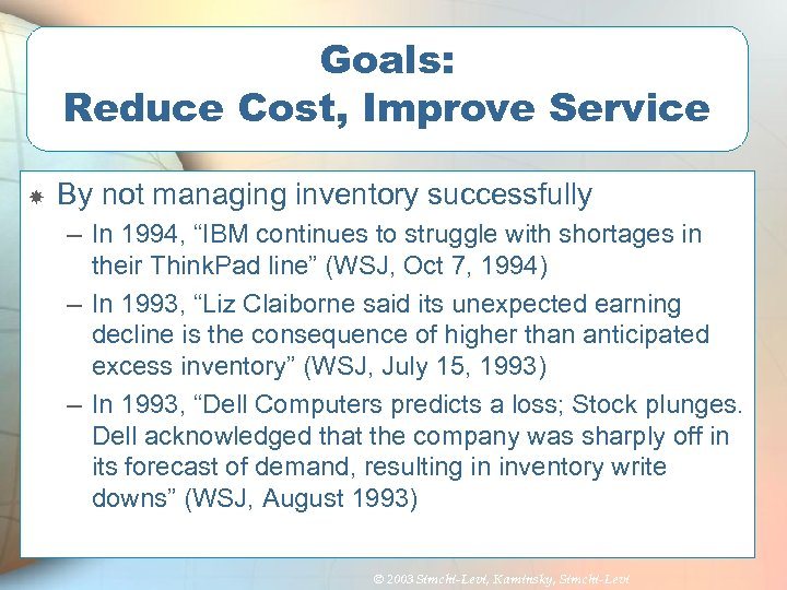 """Goals: Reduce Cost, Improve Service By not managing inventory successfully – In 1994, """"IBM"""
