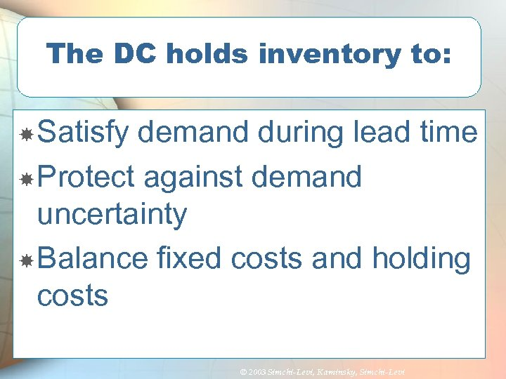 The DC holds inventory to: Satisfy demand during lead time Protect against demand uncertainty