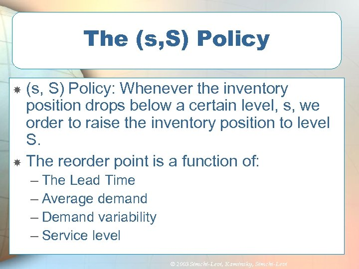 The (s, S) Policy: Whenever the inventory position drops below a certain level, s,