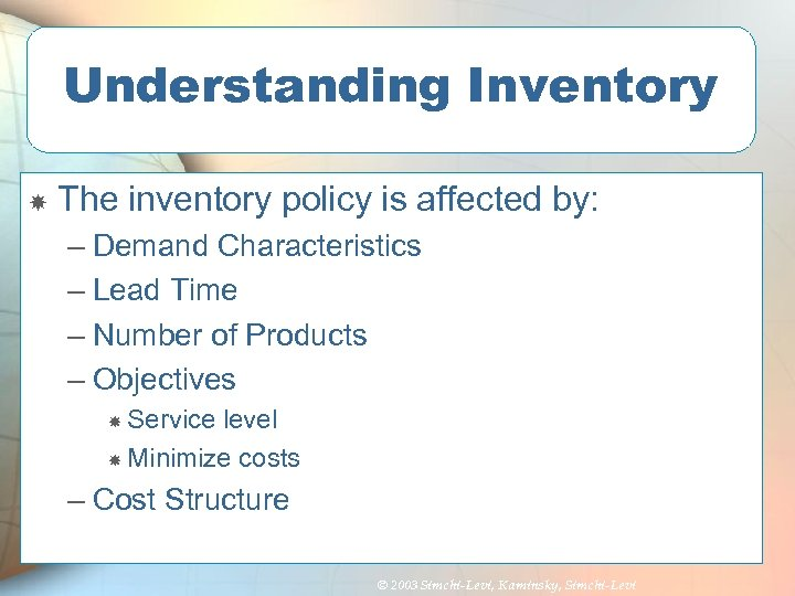 Understanding Inventory The inventory policy is affected by: – Demand Characteristics – Lead Time