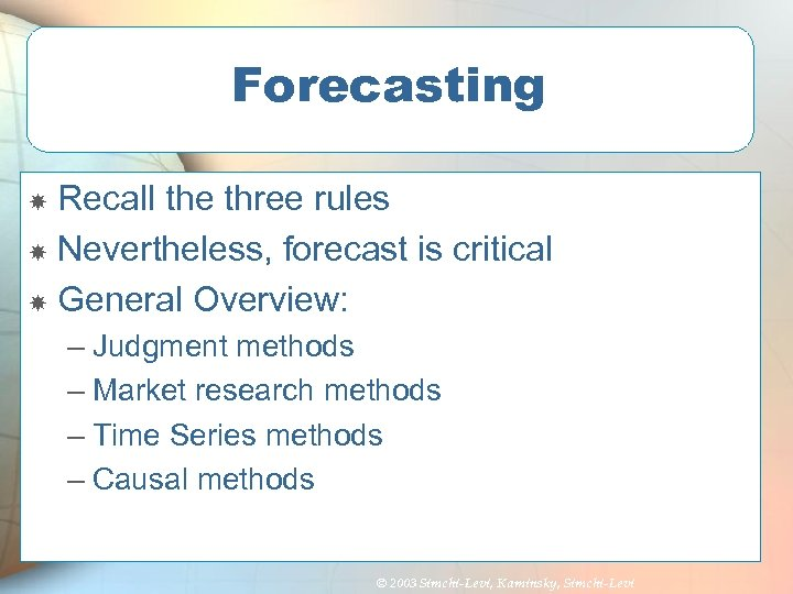 Forecasting Recall the three rules Nevertheless, forecast is critical General Overview: – Judgment methods