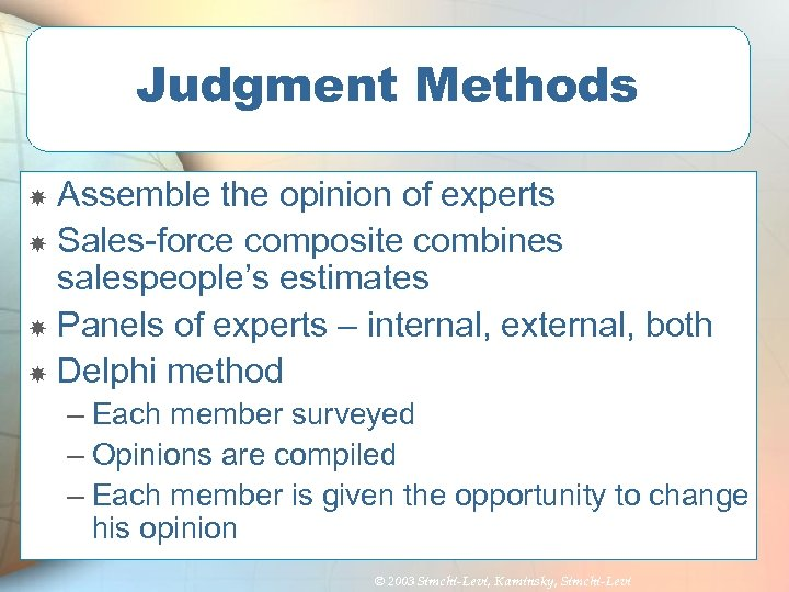 Judgment Methods Assemble the opinion of experts Sales-force composite combines salespeople's estimates Panels of