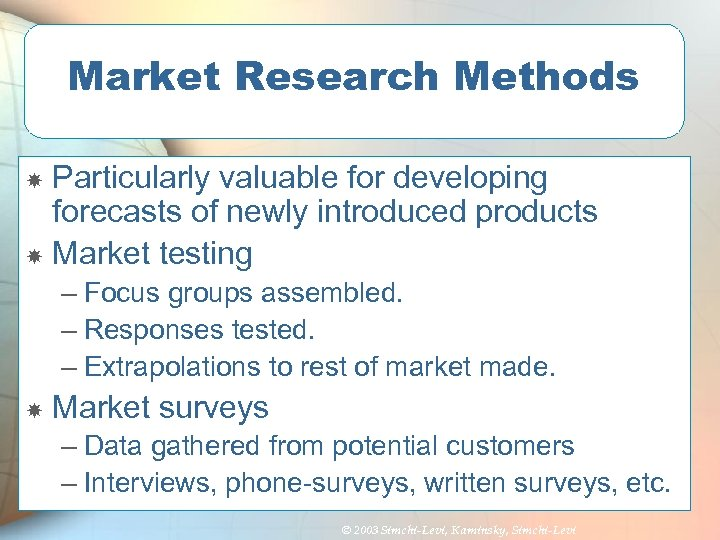 Market Research Methods Particularly valuable for developing forecasts of newly introduced products Market testing