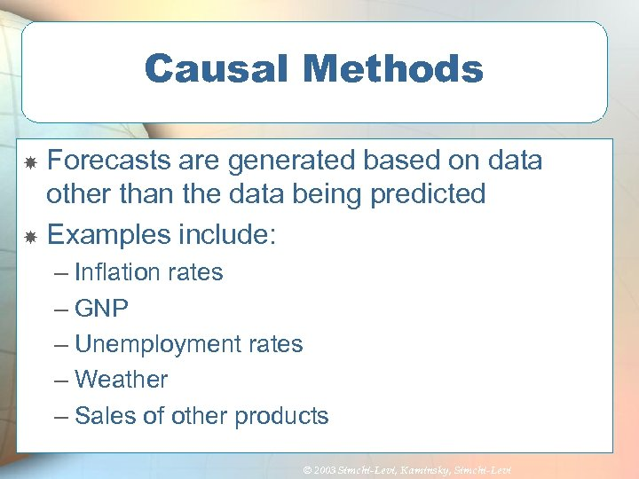 Causal Methods Forecasts are generated based on data other than the data being predicted