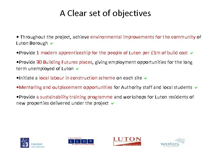 A Clear set of objectives • Throughout the project, achieve environmental improvements for the