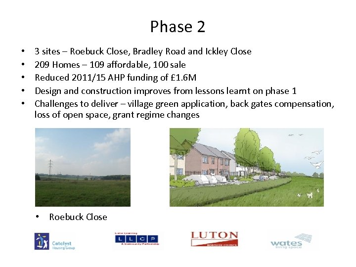 Phase 2 • • • 3 sites – Roebuck Close, Bradley Road and Ickley