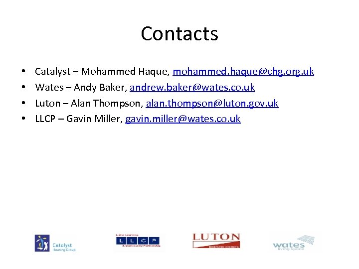 Contacts • • Catalyst – Mohammed Haque, mohammed. haque@chg. org. uk Wates – Andy