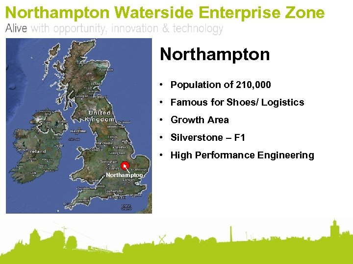 Northampton Waterside Enterprise Zone Northampton • Population of 210, 000 • Famous for Shoes/