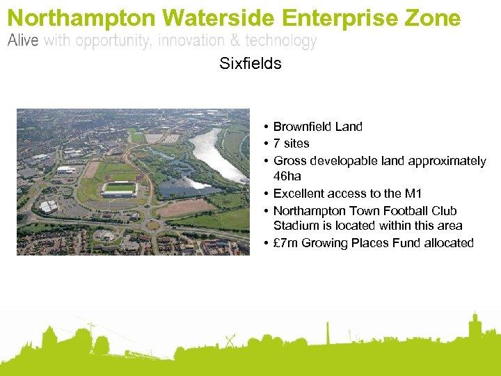 Northampton Waterside Enterprise Zone Sixfields • Brownfield Land • 7 sites • Gross developable