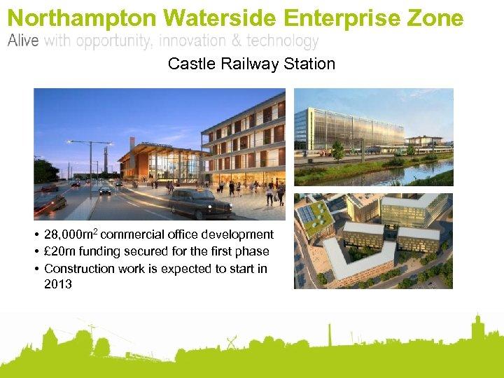 Northampton Waterside Enterprise Zone Castle Railway Station • 28, 000 m 2 commercial office
