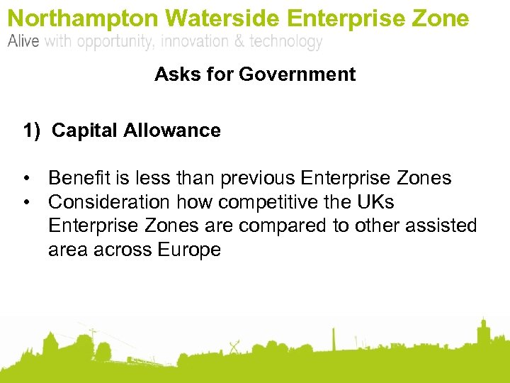 Northampton Waterside Enterprise Zone Asks for Government 1) Capital Allowance • Benefit is less