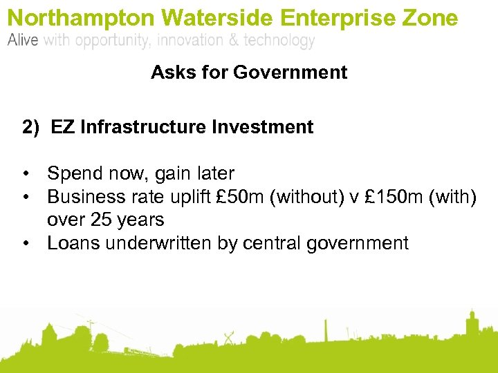 Northampton Waterside Enterprise Zone Asks for Government 2) EZ Infrastructure Investment • Spend now,